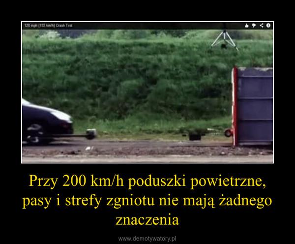 Przy 200 km/h poduszki powietrzne, pasy i strefy zgniotu nie mają żadnego znaczenia –