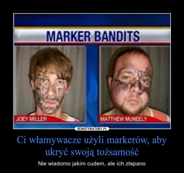 Ci włamywacze użyli markerów, aby ukryć swoją tożsamość – Nie wiadomo jakim cudem, ale ich złapano
