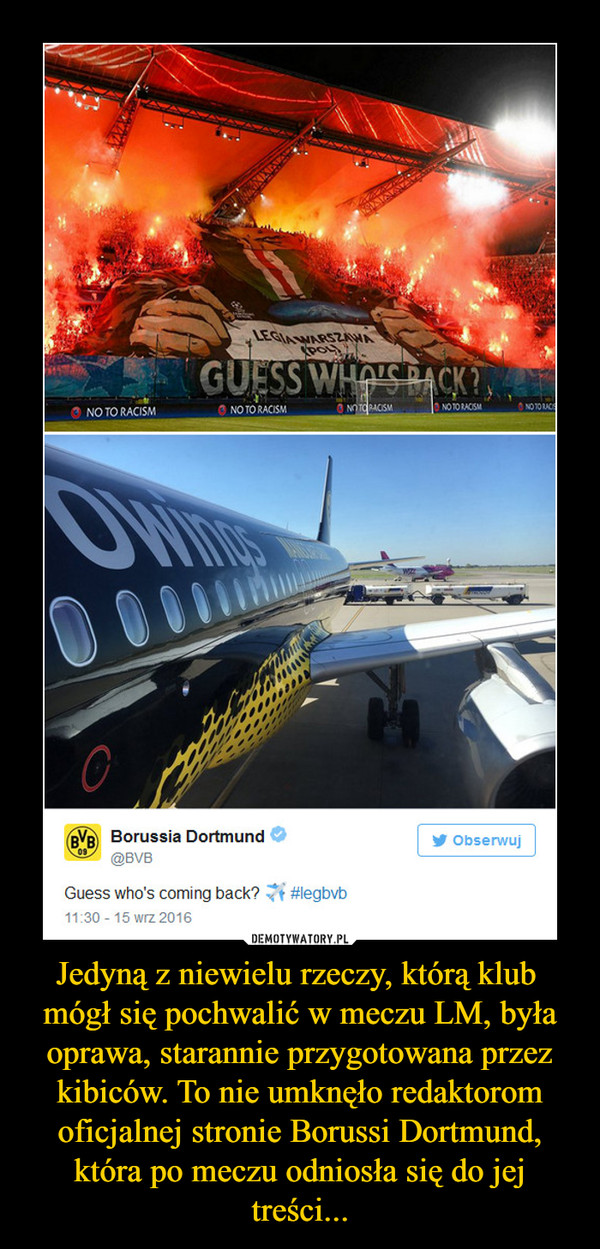 Jedyną z niewielu rzeczy, którą klub  mógł się pochwalić w meczu LM, była oprawa, starannie przygotowana przez kibiców. To nie umknęło redaktorom oficjalnej stronie Borussi Dortmund, która po meczu odniosła się do jej treści... –