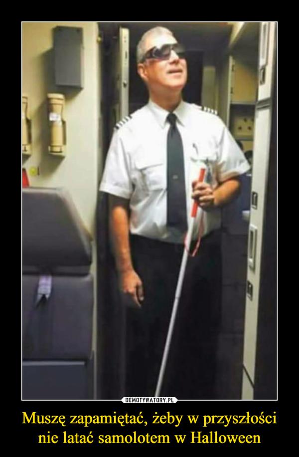 Muszę zapamiętać, żeby w przyszłości nie latać samolotem w Halloween –