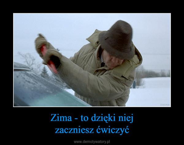 Zima - to dzięki niejzaczniesz ćwiczyć –