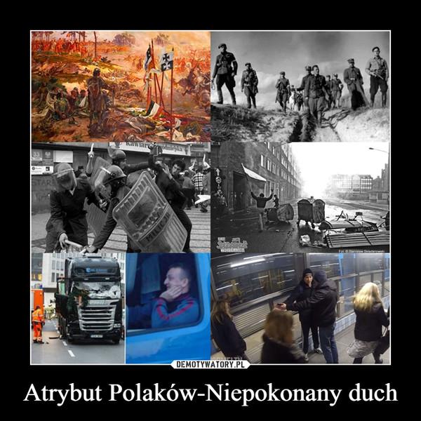 Atrybut Polaków-Niepokonany duch –