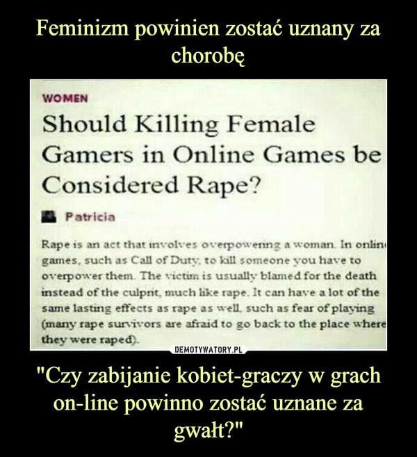 """""""Czy zabijanie kobiet-graczy w grach on-line powinno zostać uznane za gwałt?"""" –"""