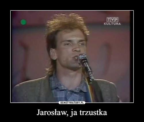 Jarosław, ja trzustka