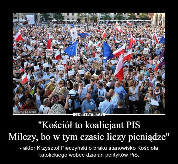 """""""Kościół to koalicjant PISMilczy, bo w tym czasie liczy pieniądze"""" – - aktor Krzysztof Pieczyński o braku stanowisko Kościoła katolickiego wobec działań polityków PiS."""
