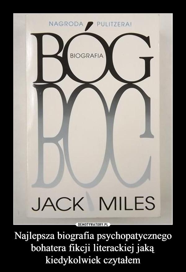 Najlepsza biografia psychopatycznego bohatera fikcji literackiej jaką kiedykolwiek czytałem –