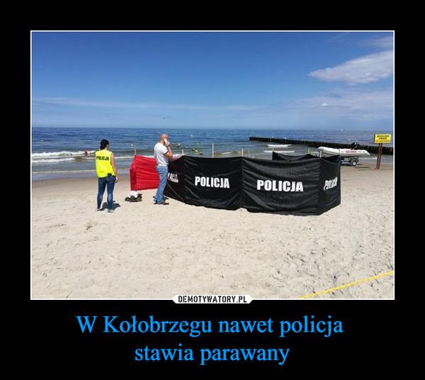W Kołobrzegu nawet policja stawia parawany –  POLICJA