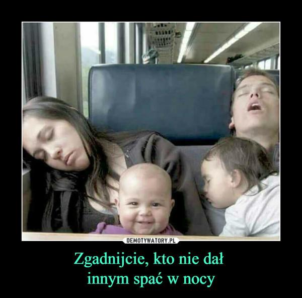 Zgadnijcie, kto nie dał innym spać w nocy –