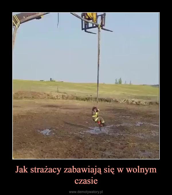Jak strażacy zabawiają się w wolnym czasie –