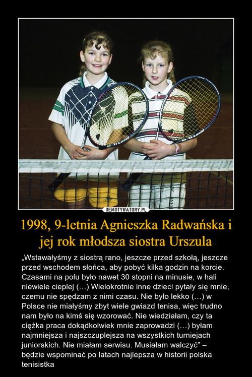 1998, 9-letnia Agnieszka Radwańska i jej rok młodsza siostra Urszula