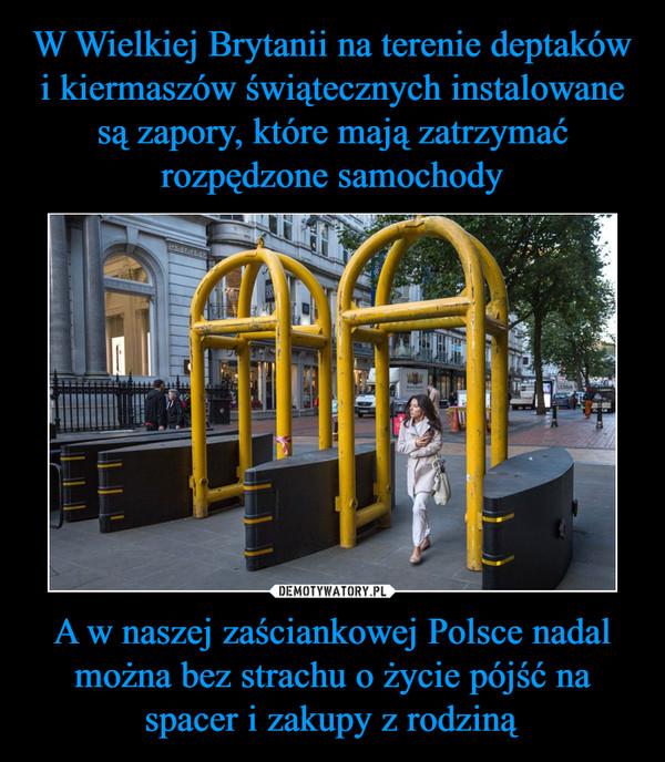 A w naszej zaściankowej Polsce nadal można bez strachu o życie pójść na spacer i zakupy z rodziną –