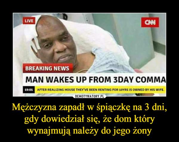 Mężczyzna zapadł w śpiączkę na 3 dni, gdy dowiedział się, że dom który wynajmują należy do jego żony –  BREAKING NEWSMAN WAKES UP FROM 3 DAY COMMA