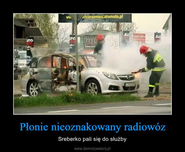 Płonie nieoznakowany radiowóz – Sreberko pali się do służby