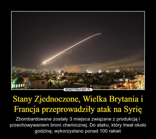 Stany Zjednoczone, Wielka Brytania i Francja przeprowadziły atak na Syrię – Zbombardowane zostały 3 miejsca związane z produkcją i przechowywaniem broni chemicznej. Do ataku, który trwał około godzinę, wykorzystano ponad 100 rakiet