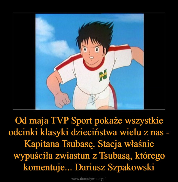 Od maja TVP Sport pokaże wszystkie odcinki klasyki dzieciństwa wielu z nas - Kapitana Tsubasę. Stacja właśnie wypuściła zwiastun z Tsubasą, którego komentuje... Dariusz Szpakowski –