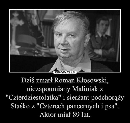 """Dziś zmarł Roman Kłosowski, niezapomniany Maliniak z """"Czterdziestolatka"""" i sierżant podchorąży Staśko z """"Czterech pancernych i psa"""". Aktor miał 89 lat."""