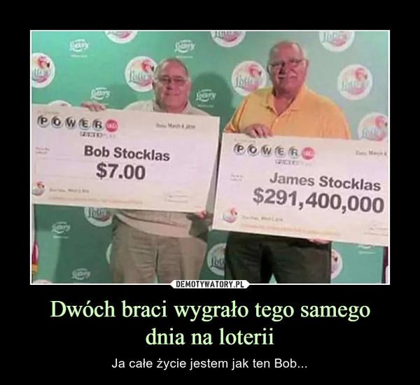Dwóch braci wygrało tego samegodnia na loterii – Ja całe życie jestem jak ten Bob...
