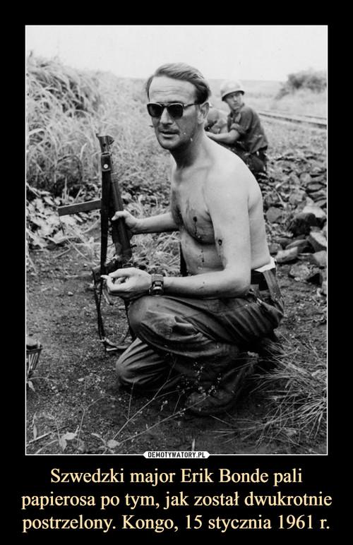 Szwedzki major Erik Bonde pali papierosa po tym, jak został dwukrotnie postrzelony. Kongo, 15 stycznia 1961 r.