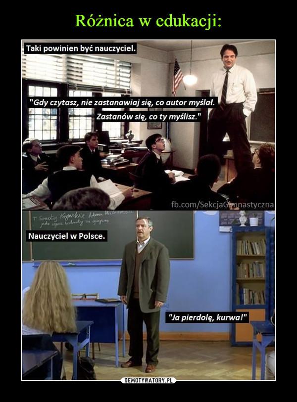 """–  Teki powinien być nauczyciel. """"Gdy czytasz, nie zastanawiaj się, co autor myślał Zastanów się, co ty myślisz.,"""" Nauczyciel w PolsceJa pierdolę, kurwa!fb.com/Sekcjaastyczna"""
