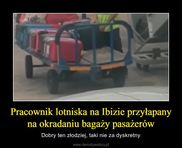 Pracownik lotniska na Ibizie przyłapany na okradaniu bagaży pasażerów – Dobry ten złodziej, taki nie za dyskretny