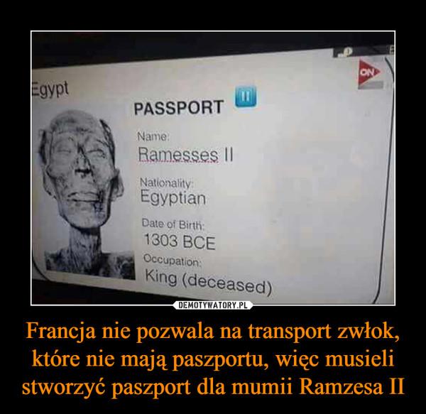 Francja nie pozwala na transport zwłok, które nie mają paszportu, więc musieli stworzyć paszport dla mumii Ramzesa II –
