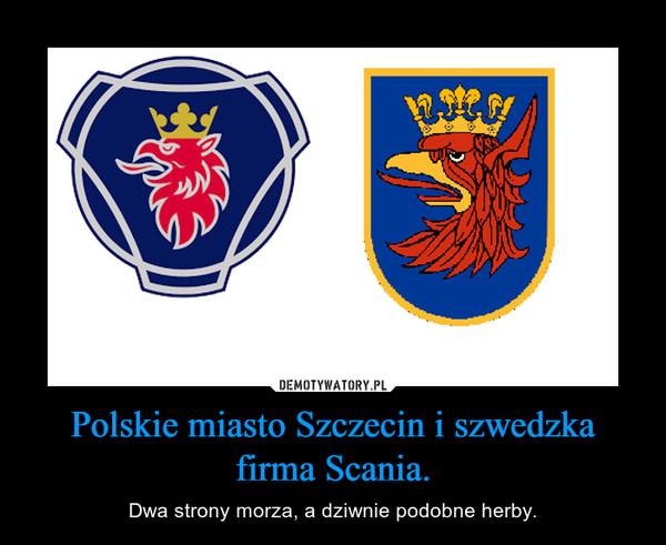 Polskie miasto Szczecin i szwedzka firma Scania. – Dwa strony morza, a dziwnie podobne herby.
