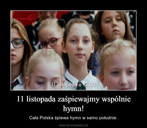 11 listopada zaśpiewajmy wspólnie hymn! – Cała Polska śpiewa hymn w samo południe.