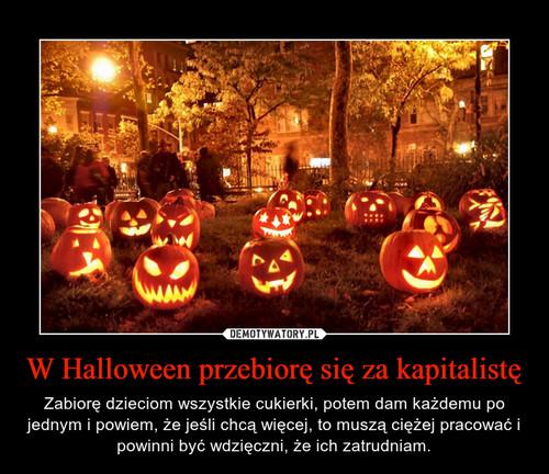 W Halloween przebiorę sięza kapitalistę