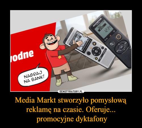 Media Markt stworzyło pomysłową reklamę na czasie. Oferuje...  promocyjne dyktafony
