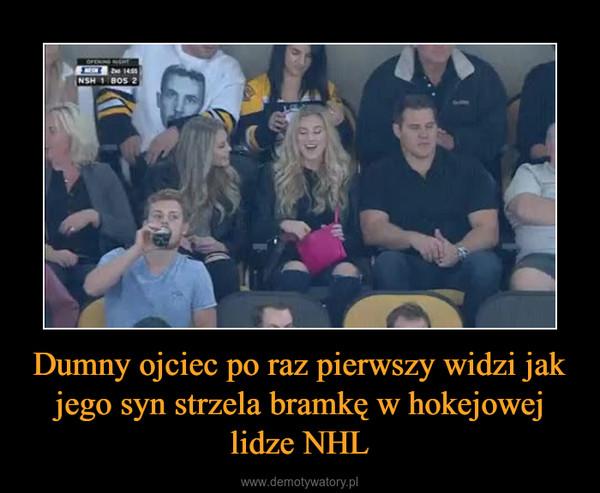 Dumny ojciec po raz pierwszy widzi jak jego syn strzela bramkę w hokejowej lidze NHL –
