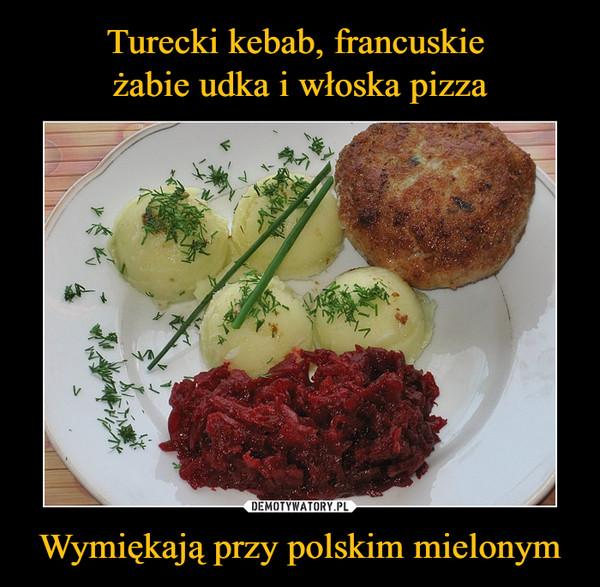 Wymiękają przy polskim mielonym –