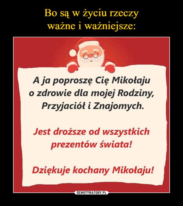 –  A ja poproszę Cię Mikołaju o zdrowie dla mojej Rodziny, przyjaciół i znajomych Jest droższe od wszystkich prezentów świata! Dziękuje kochany Mikołaju