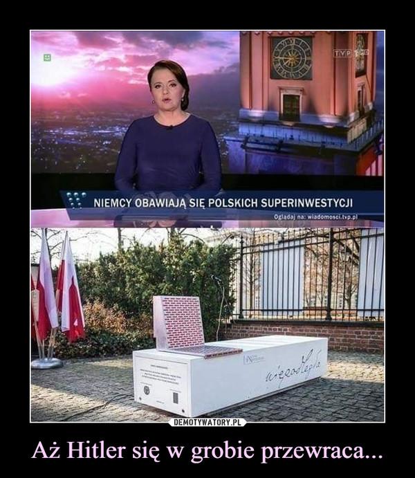Aż Hitler się w grobie przewraca... –