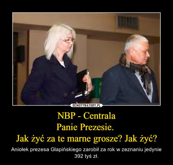 NBP - CentralaPanie Prezesie. Jak żyć za te marne grosze? Jak żyć? – Aniołek prezesa Glapińskiego zarobił za rok w zeznaniu jedynie 392 tyś zł.