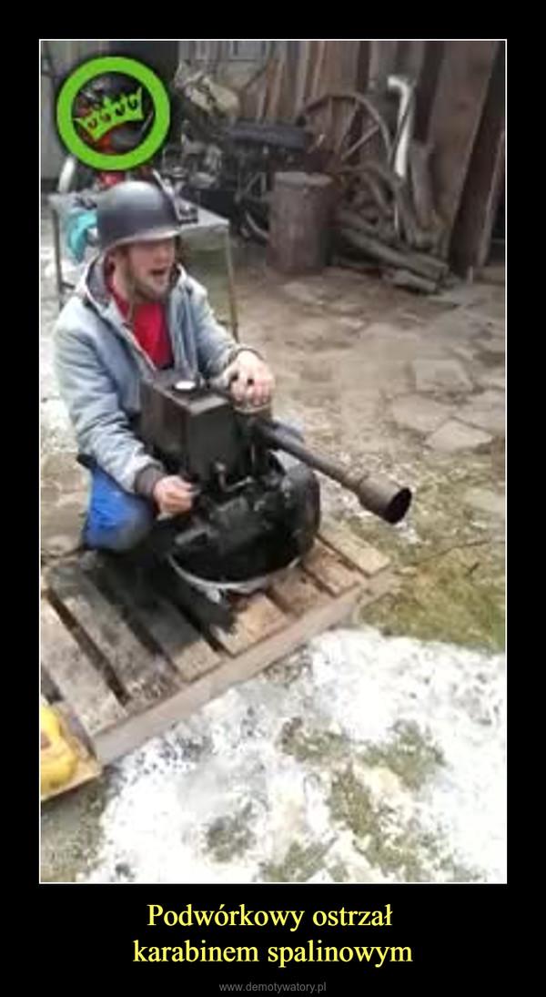 Podwórkowy ostrzał karabinem spalinowym –