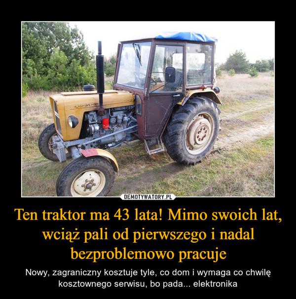 Ten traktor ma 43 lata! Mimo swoich lat, wciąż pali od pierwszego i nadal bezproblemowo pracuje – Nowy, zagraniczny kosztuje tyle, co dom i wymaga co chwilę kosztownego serwisu, bo pada... elektronika