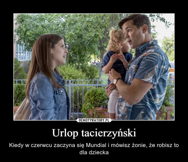 Urlop tacierzyński – Kiedy w czerwcu zaczyna się Mundial i mówisz żonie, że robisz to dla dziecka