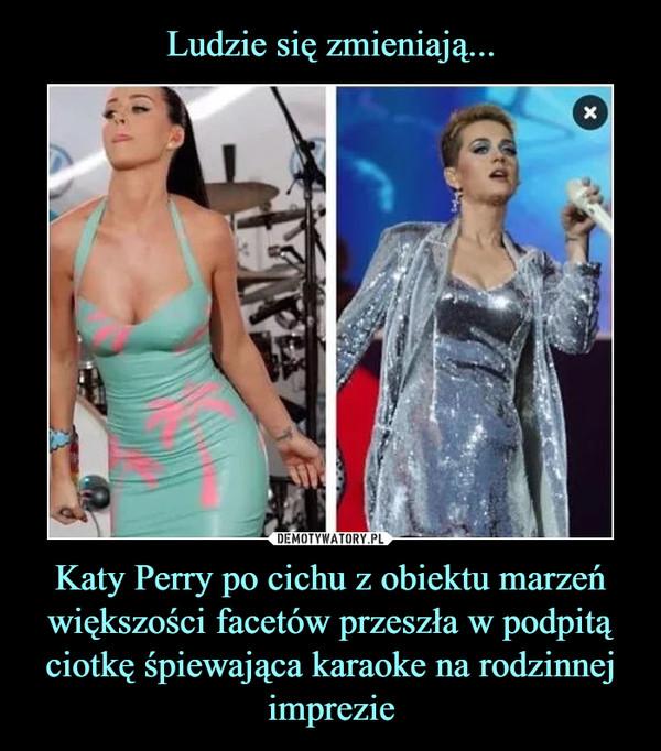 Katy Perry po cichu z obiektu marzeń większości facetów przeszła w podpitą ciotkę śpiewająca karaoke na rodzinnej imprezie –