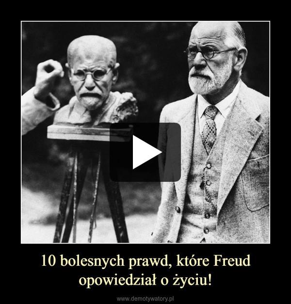 10 bolesnych prawd, które Freud opowiedział o życiu! –