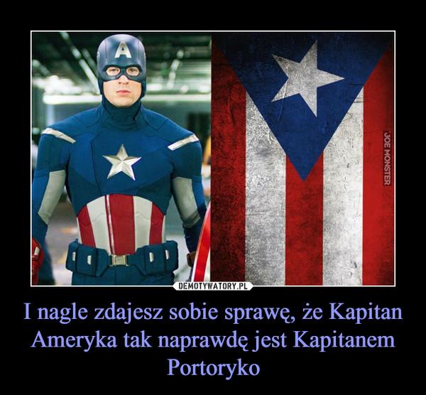 I nagle zdajesz sobie sprawę, że Kapitan Ameryka tak naprawdę jest Kapitanem Portoryko –