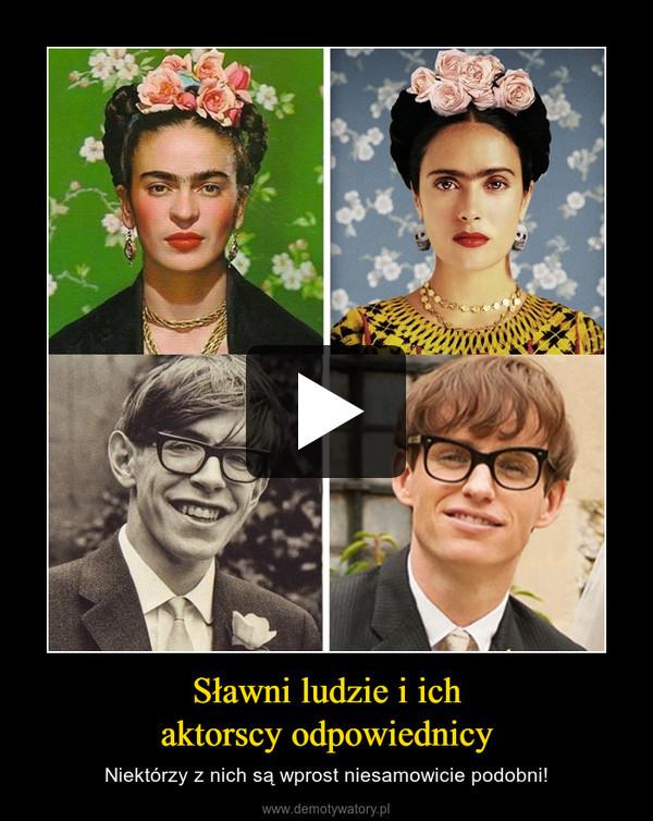 Sławni ludzie i ichaktorscy odpowiednicy – Niektórzy z nich są wprost niesamowicie podobni!