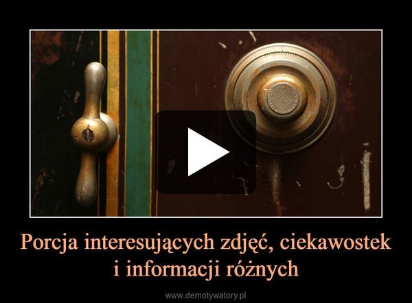 Porcja interesujących zdjęć, ciekawostek i informacji różnych –