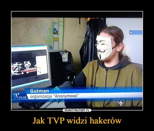 Jak TVP widzi hakerów –