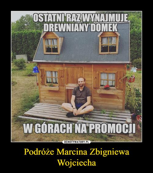 Podróże Marcina Zbigniewa Wojciecha