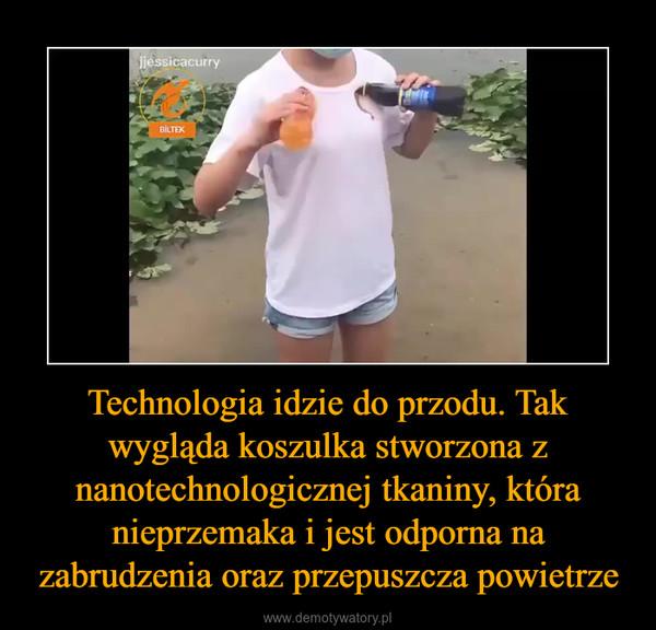 Technologia idzie do przodu. Tak wygląda koszulka stworzona z nanotechnologicznej tkaniny, która nieprzemaka i jest odporna na zabrudzenia oraz przepuszcza powietrze –