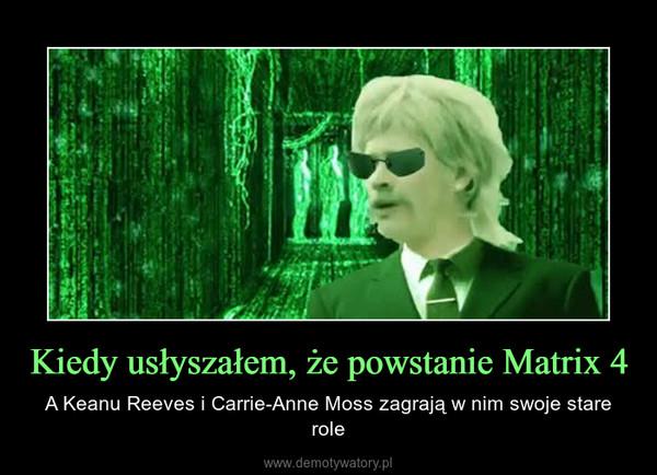 Kiedy usłyszałem, że powstanie Matrix 4 – A Keanu Reeves i Carrie-Anne Moss zagrają w nim swoje stare role