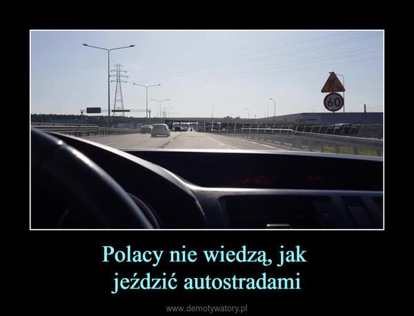 Polacy nie wiedzą, jak jeździć autostradami –