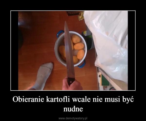 Obieranie kartofli wcale nie musi być nudne –