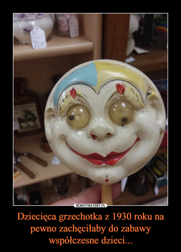 Dziecięca grzechotka z 1930 roku na pewno zachęciłaby do zabawy współczesne dzieci... –