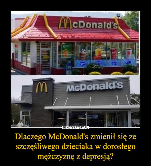 Dlaczego McDonald's zmienił się ze szczęśliwego dzieciaka w dorosłego mężczyznę z depresją? –